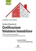 Guida all'esame di certificazione valutatore immobiliare. Norma UNI 11558:2014 e prassi di riferimento UNI/PdR 19:2016