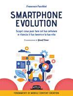 Smartphone Evolution. Scopri cosa puoi fare col tuo cellulare e rilancia il tuo lavoro e la tua vita