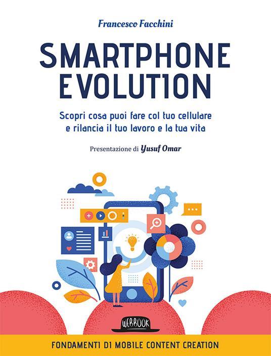 Smartphone Evolution. Scopri cosa puoi fare col tuo cellulare e rilancia il tuo lavoro e la tua vita - Francesco Facchini - copertina