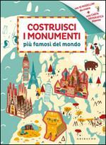 Costruisci i monumenti più famosi del mondo. Ediz. illustrata
