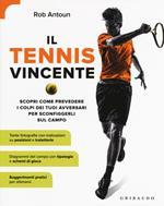 Il tennis vincente. Scopri come prevedere i colpi dei tuoi avversari per sconfiggerli sul campo