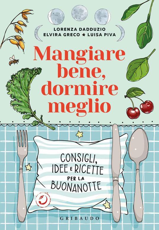Mangiare bene, dormire meglio. Consigli, idee e ricette per la buonanotte - Lorenza Dadduzio,Elvira Greco,Luisa Piva - copertina