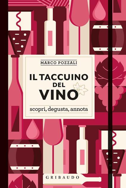 Il taccuino del vino. Scopri, degusta, annota - Marco Pozzali - copertina