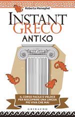 Instant greco antico. Il corso facile e veloce per riscoprire una lingua più viva che mai