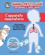 L' apparato respiratorio. Siamo fatti così. Esplorando il corpo umano. Con Poster
