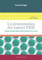La grammatica dei sapori VEG. Guida indispensabile alla creatività in cucina. Ediz. illustrata