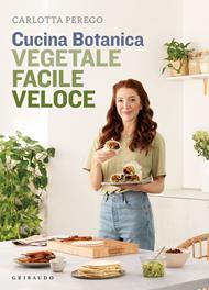 Cucina Botanica. Vegetale, facile, veloce