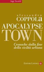Apocalypse town. Cronache dalla fine della civiltà urbana