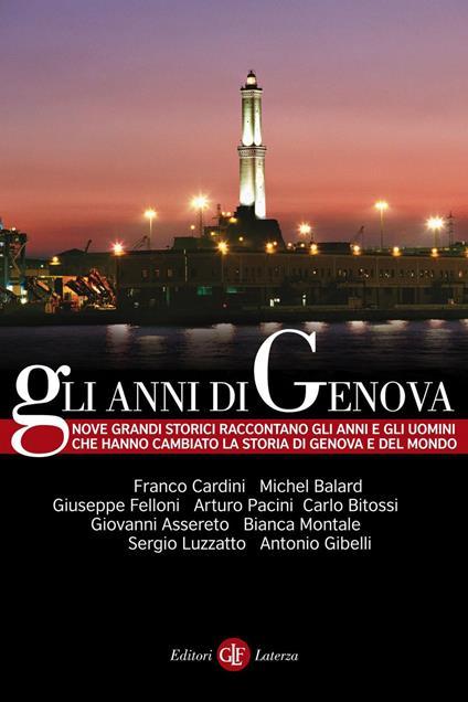 Gli anni di Genova. Ediz. illustrata - Giovanni Assereto,Michel Balard,Carlo Bitossi,Franco Cardini - ebook