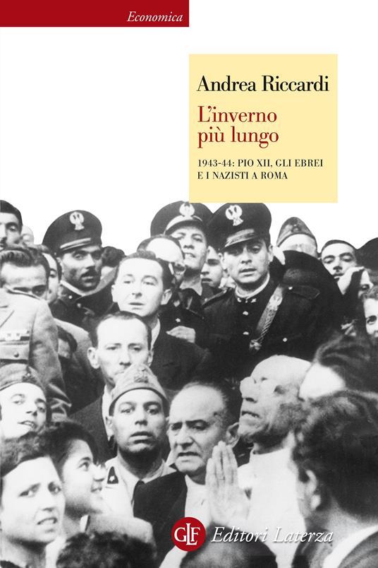 L' inverno più lungo. 1943-44: Pio XII, gli ebrei e i nazisti a Roma - Andrea Riccardi - ebook