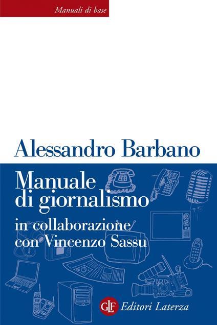 Manuale di giornalismo - Alessandro Barbano,Vincenzo Sassu - ebook