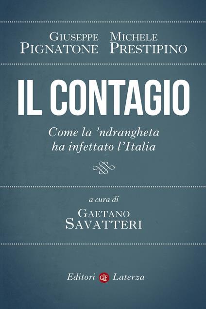 Il contagio. Come la 'ndrangheta ha infettato l'Italia - Giuseppe Pignatone,Michele Prestipino,Gaetano Savatteri - ebook