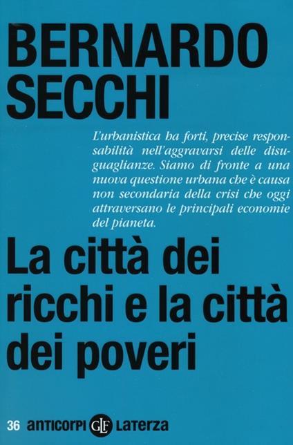 La città dei ricchi e la città dei poveri - Bernardo Secchi - copertina