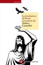 La fondazione di Roma raccontata da Andrea Carandini. Ediz. illustrata