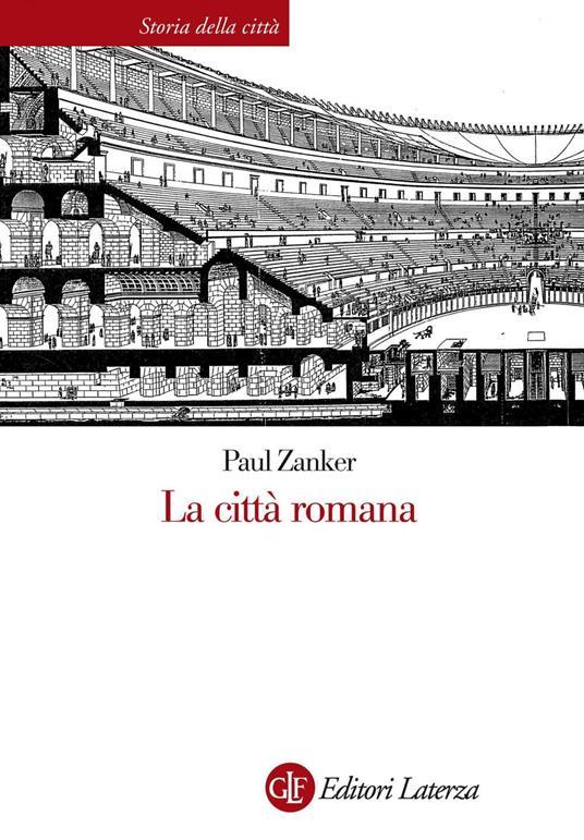 La città romana. Ediz. illustrata - Paul Zanker,Anna Maria Senatore - ebook