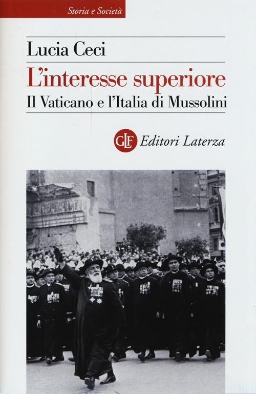 L' interesse superiore. Il Vaticano e l'Italia di Mussolini - Lucia Ceci - copertina