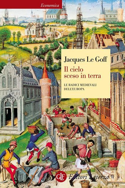 Il cielo sceso in terra. Le radici medievali dell'Europa - Jacques Le Goff,Francesco Maiello - ebook