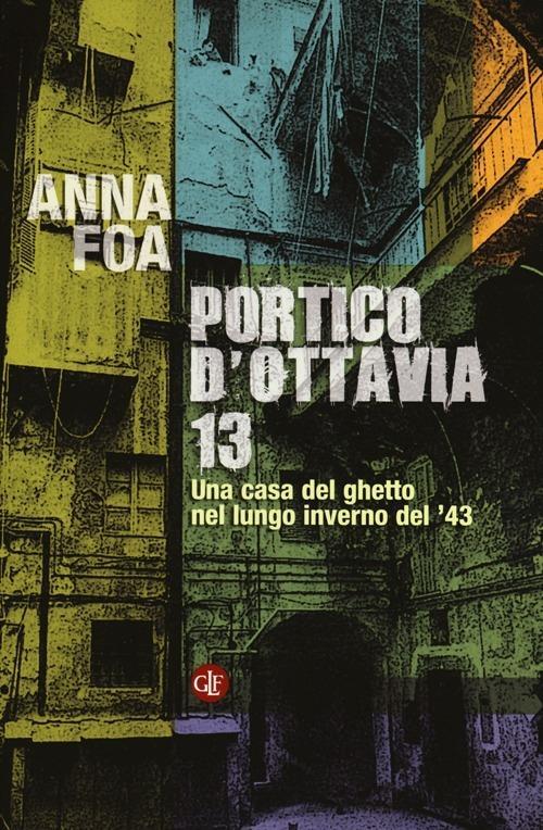 Portico d'Ottavia 13. Una casa del ghetto nel lungo inverno del '43 - Anna Foa - copertina