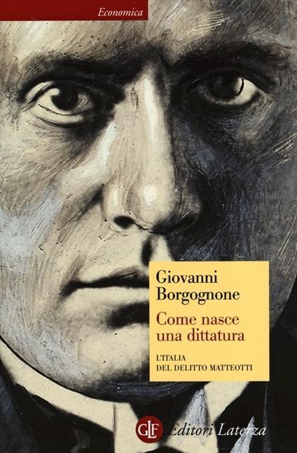 Come nasce una dittatura. L'Italia del delitto Matteotti - Giovanni Borgognone - copertina