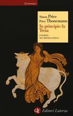 In principio fu Troia. L'Europa nel mondo antico