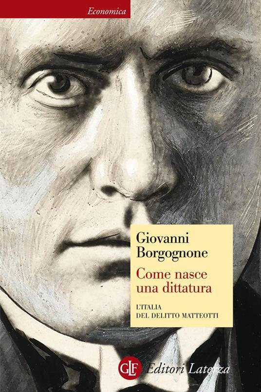 Come nasce una dittatura. L'Italia del delitto Matteotti - Giovanni Borgognone - ebook