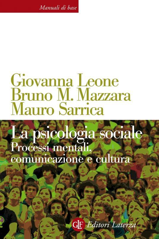 La psicologia sociale. Processi mentali, comunicazione e cultura - Giovanna Leone,Bruno M. Mazzara,Mauro Sarrica - ebook