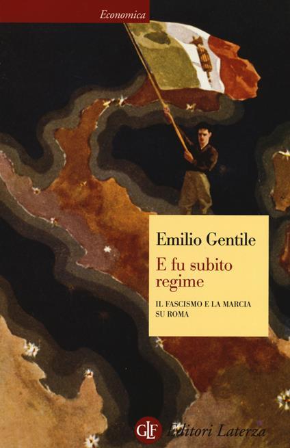 E fu subito regime. Il fascismo e la marcia su Roma - Emilio Gentile - copertina