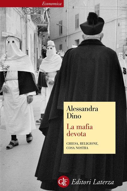 La mafia devota. Chiesa, religione, Cosa Nostra - Alessandra Dino - ebook