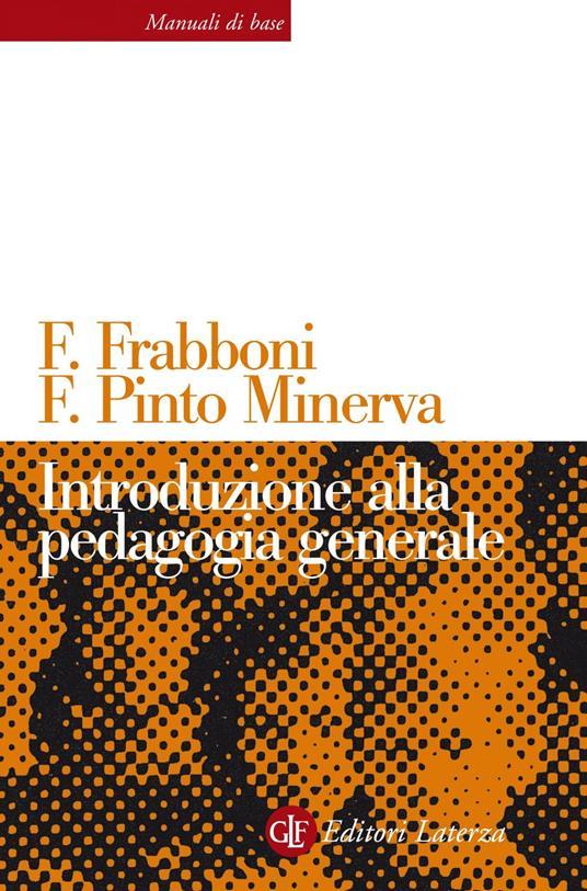 Introduzione alla pedagogia generale - Franco Frabboni,Franca Pinto Minerva - ebook