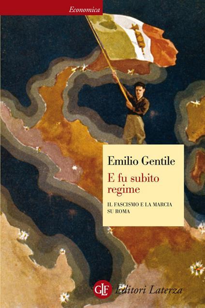 E fu subito regime. Il fascismo e la marcia su Roma - Emilio Gentile - ebook