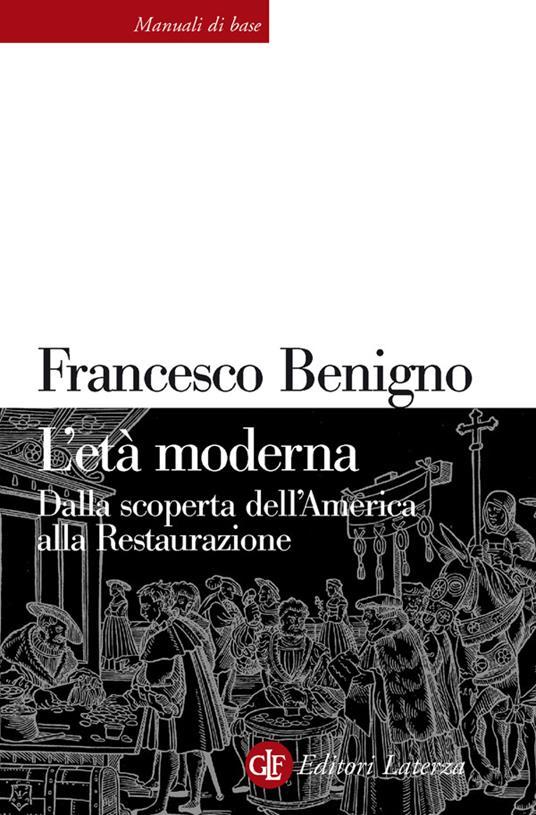 L' età moderna. Dalla scoperta dell'America alla Restaurazione - Nicoletta Bazzano,Francesco Benigno,Massimo C. Giannini - ebook
