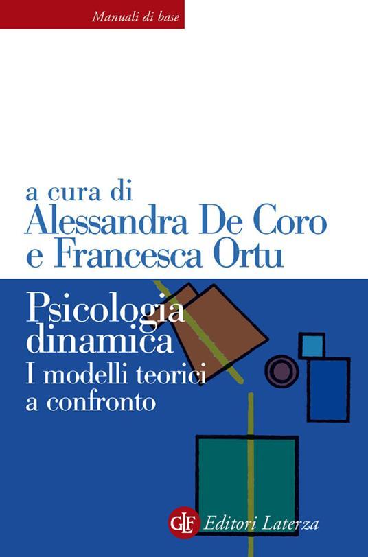Psicologia dinamica. I modelli teorici a confronto - Alessandra De Coro,Francesca Ortu - ebook