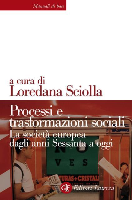 Processi e trasformazioni sociali. La società europea dagli anni Sessanta a oggi - Loredana Sciolla - ebook