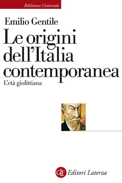 Le origini dell'Italia contemporanea. L'età giolittiana - Emilio Gentile - ebook
