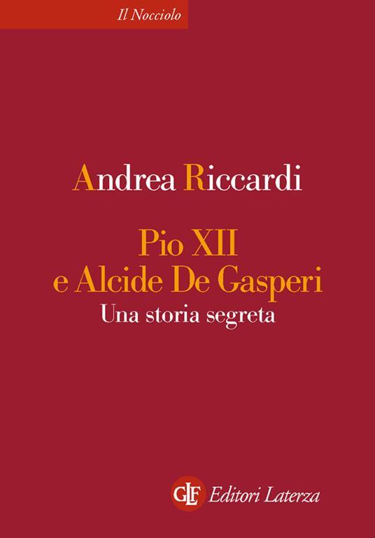 Pio XII e Alcide De Gasperi. Una storia segreta - Andrea Riccardi - ebook