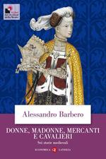 Donne, madonne, mercanti e cavalieri. Sei storie medievali