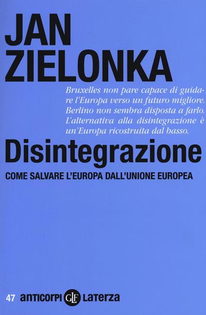 Disintegrazione. Come salvare l'Europa dall'Unione Europea - Jan Zielonka - copertina