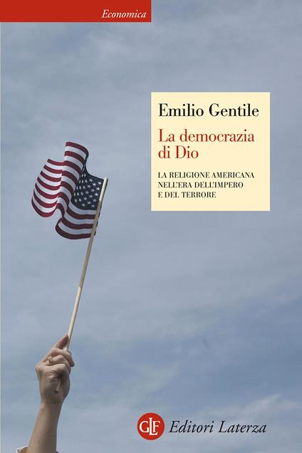 La democrazia di Dio. La religione americana nell'era dell'impero e del terrore. Ediz. illustrata - Emilio Gentile - ebook