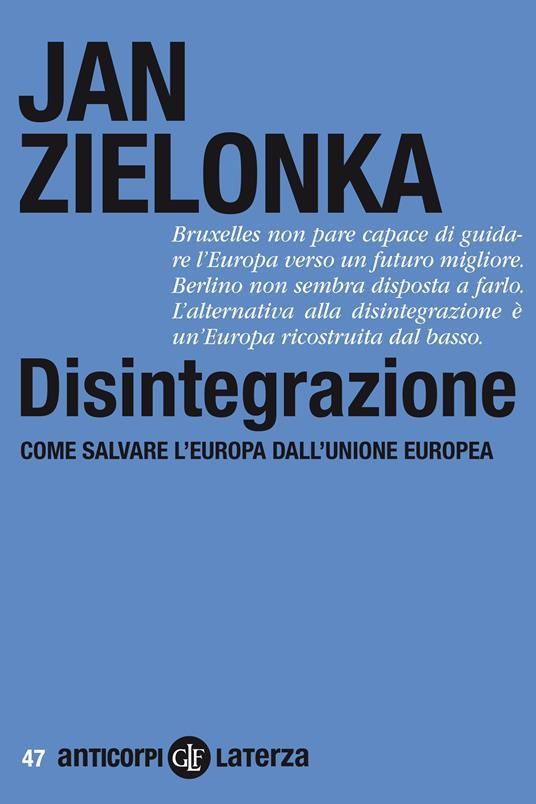 Disintegrazione. Come salvare l'Europa dall'Unione Europea - Paola Marangon,Jan Zielonka - ebook