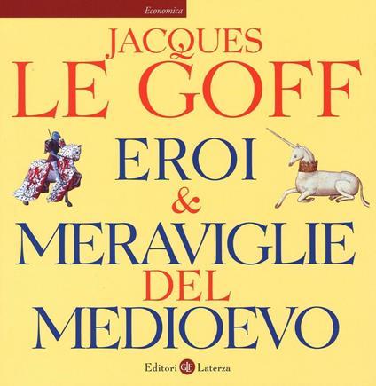 Eroi & meraviglie del Medioevo - Jacques Le Goff - copertina