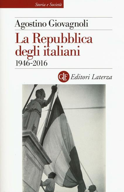 La Repubblica degli italiani. 1946-2016 - Agostino Giovagnoli - copertina