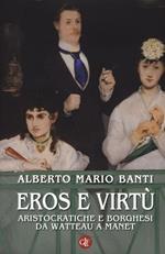Eros e virtù. Aristocratiche e borghesi da Watteau a Manet. Ediz. illustrata