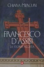 Francesco d'Assisi. La storia negata