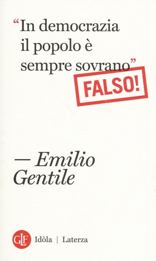 """""""In democrazia il popolo è sempre sovrano"""" Falso! - Emilio Gentile - copertina"""