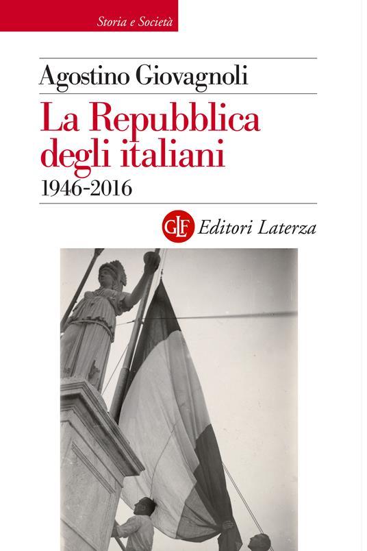 La Repubblica degli italiani. 1946-2016 - Agostino Giovagnoli - ebook