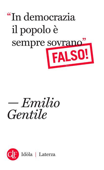 «In democrazia il popolo è sempre sovrano» Falso! - Emilio Gentile - ebook