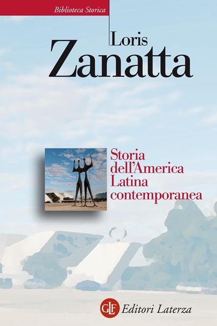 Storia dell'America Latina contemporanea - Loris Zanatta - ebook