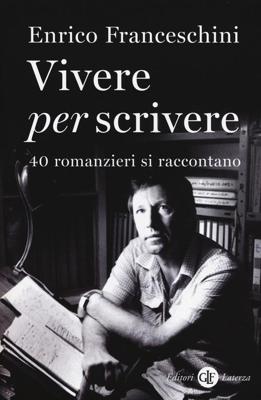 Vivere per scrivere. 40 romanzieri si raccontano - Enrico Franceschini - copertina
