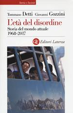 L' età del disordine. Storia del mondo attuale 1968-2017