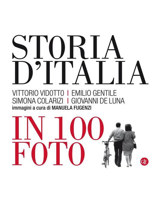 Storia d'Italia in 100 foto. Ediz. illustrata - Simona Colarizi,Giovanni De Luna,Emilio Gentile,Vittorio Vidotto - ebook
